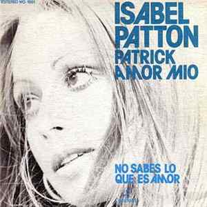 Isabel Patton - Patrick, Amor Mio / No Sabes Lo Que Es Amor download