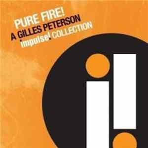 Gilles Peterson - Pure Fire! A Gilles Peterson Impulse! Collection download