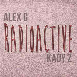 Alex G , Kady Z - Radioactive download